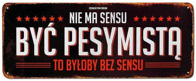 nie ma sensu być pesymistą